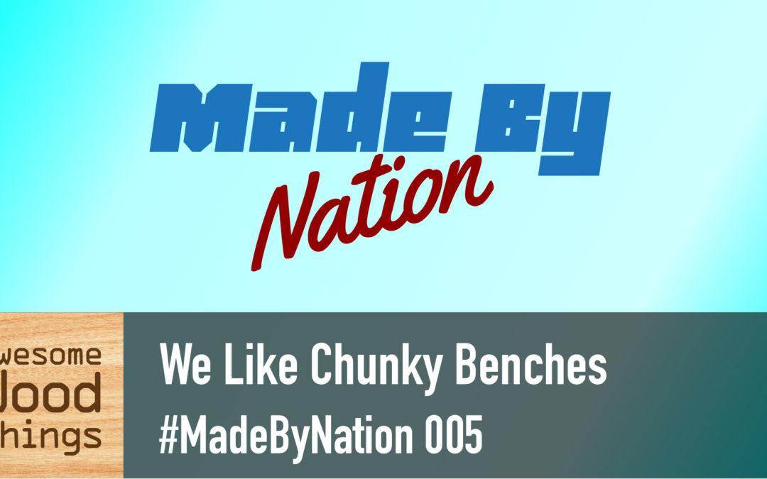 We Like Chunky Benches #MadeByNation 005