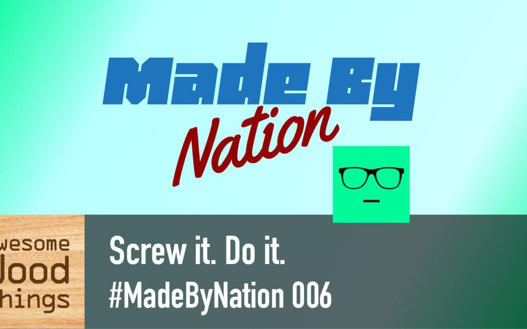 Screw it. Do it. #MadeByNation 006
